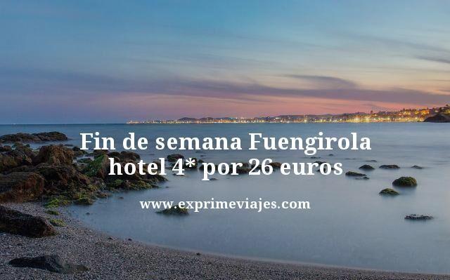 Fin de semana Fuengirola hotel 4* por 26 euros