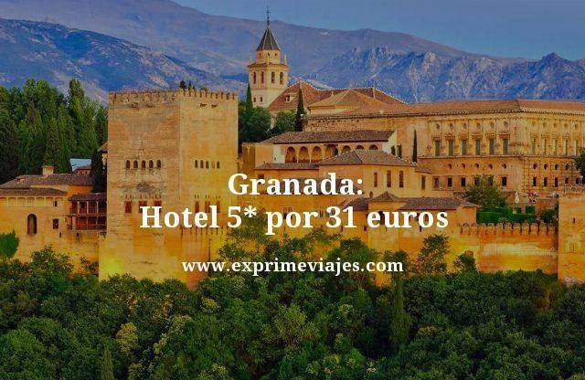 Granada hotel 5 estrellas por 31 euros