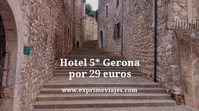 Hotel 5* Gerona por 29 euros