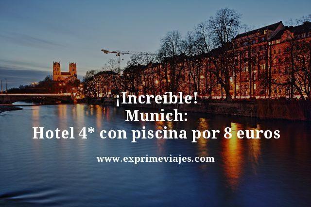 ¡INCREÍBLE! MUNICH: HOTEL 4* CON PISCINA POR 8EUROS