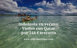 Indonesia en verano vuelos con Qatar por 244 euros trayecto