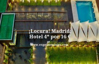 Locura Madrid hotel 4 estrellas por 16 euros