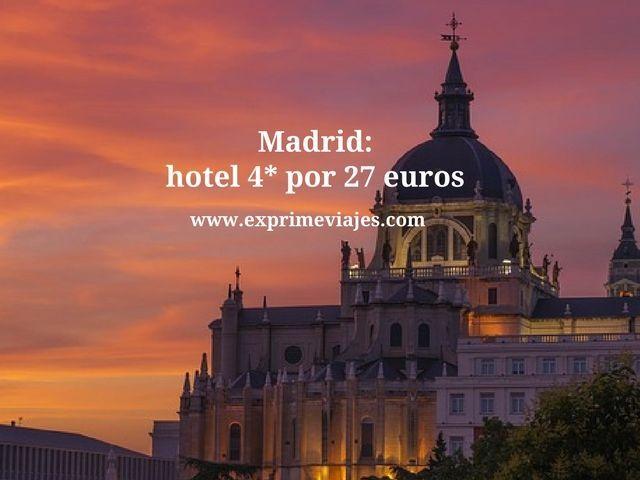 Madrid hotel 4 estrellas por 27 euros