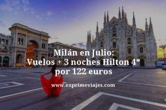 Milan en julio vuelos mas 3 noches hilton 4 estrellas por 122 euros