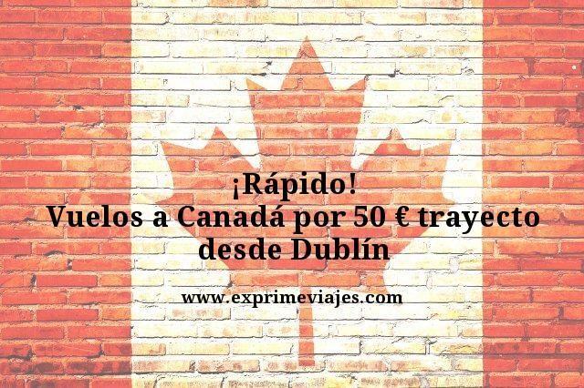 ¡RÁPIDO! VUELOS A CANADÁ POR 50EUROS TRAYECTO DESDE DUBLÍN