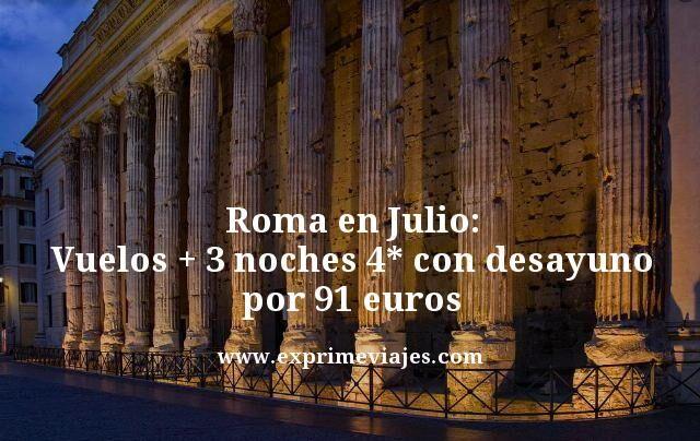 Roma en Julio vuelos mas 3 noches 4 estrellas con desayuno por 91 euros