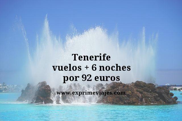 Tenerife vuelos mas 6 noches por 92 euros