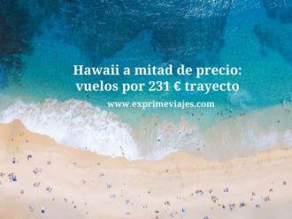 hawaii mitad de precio vuelos 231 euros