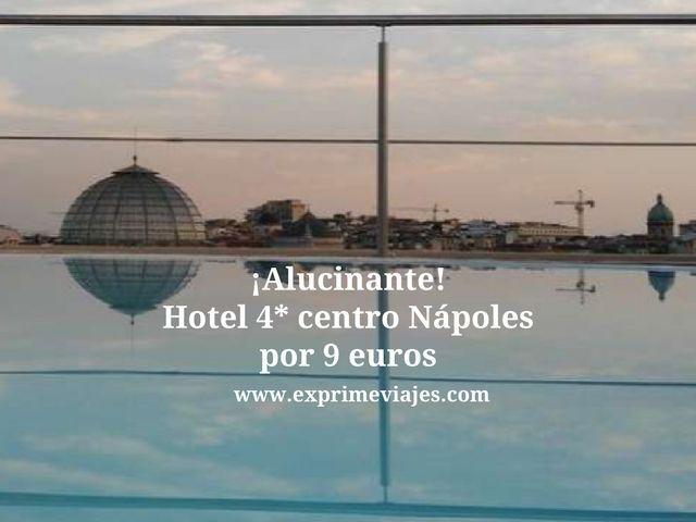 ¡ALUCINANTE! NÁPOLES: HOTEL SPA 4* POR 9EUROS