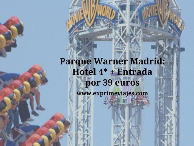 PARQUE WARNER MADRID: HOTEL 4* + ENTRADA POR 39EUROS
