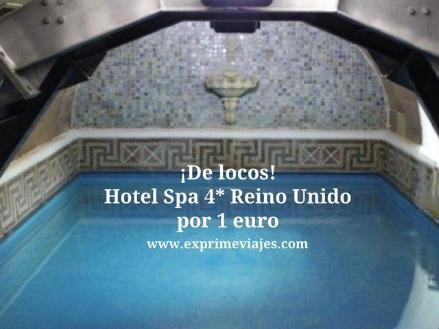 ¡DE LOCOS! HOTEL SPA 4* EN REINO UNIDO POR 1EURO