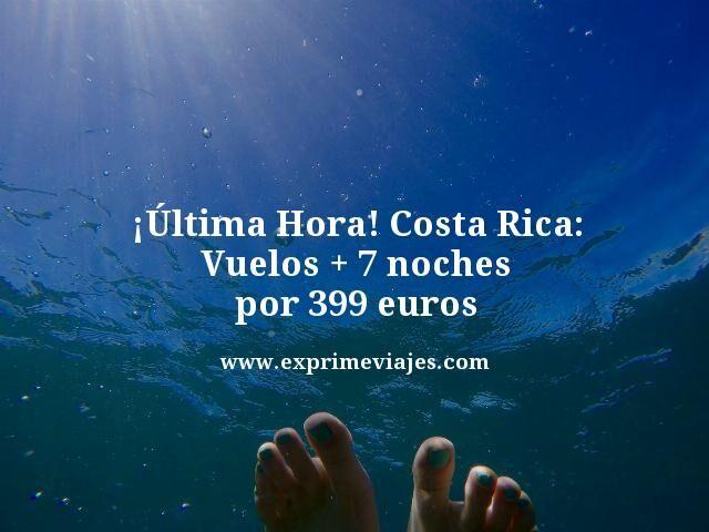 ¡ÚLTIMA HORA! COSTA RICA: VUELOS + 7 NOCHES POR 399EUROS
