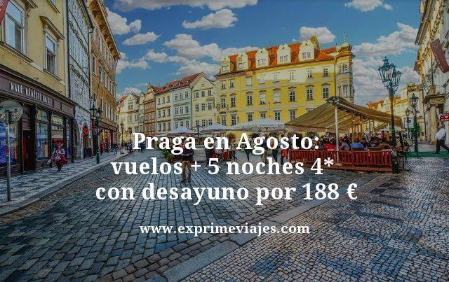 Praga en agosto vuelos mas 5 noches 4 estrellas con desayuno por 188 euros