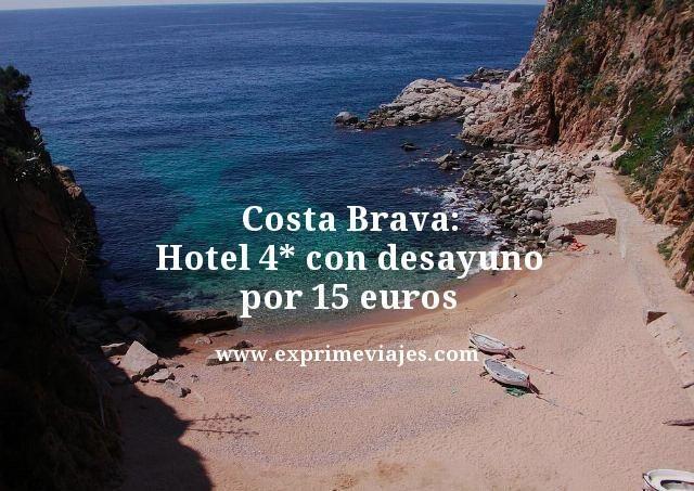 Costa Brava hotel 4 estrellas con desayuno por 15 euros