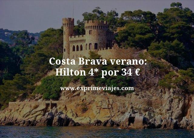 Costa Brava verano Hilton 4 estrellas por 34 euros