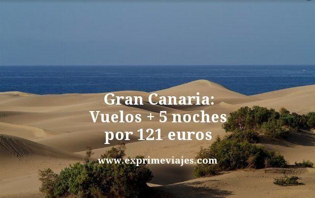 Gran Canaria vuelos mas 5 noches por 121 euros