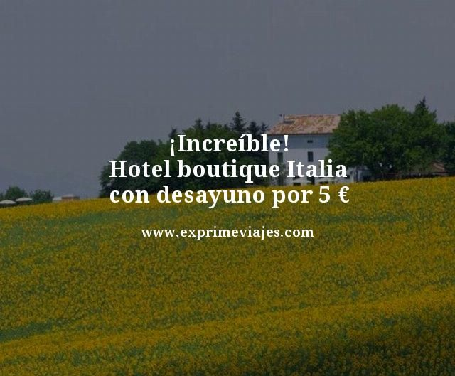 increible hotel boutique italia con desayuno por 5 euros