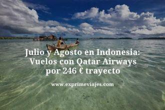 Julio-y-Agosto-en-Indonesia-Vuelos-con-Qatar-Airways-por-246-euros-trayecto