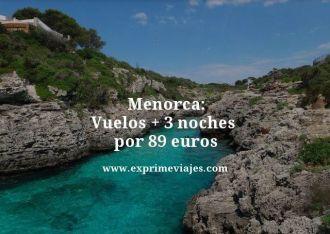 Menorca vuelos mas 3 noches por 89 euros