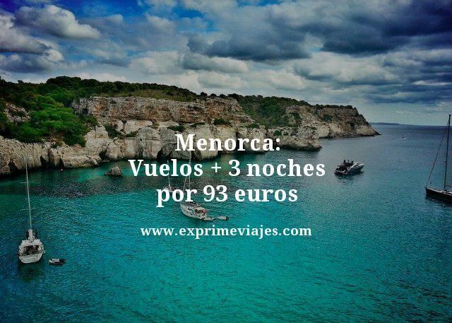 MENORCA: VUELOS + 3 NOCHES POR 93EUROS