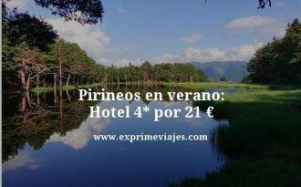 Pirineos en verano hotel 4 estrellas por 21 euros