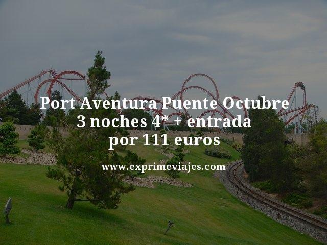 port aventura puente octubre 3 noches 4 estrellas mas entrada por 111 euros