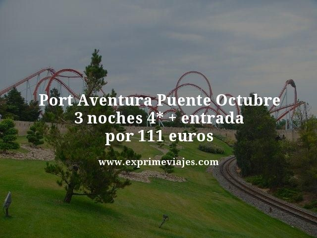 PORTAVENTURA PUENTE OCTUBRE: 3 NOCHES 4* + ENTRADA POR 111EUROS