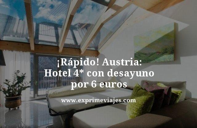 ¡RÁPIDO! AUSTRIA: HOTEL 4* CON DESAYUNO POR 6EUROS