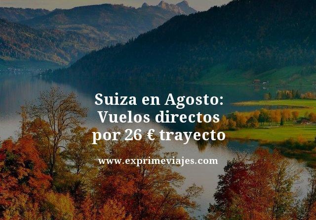 Suiza en agosto vuelos directos por 26 euros trayecto