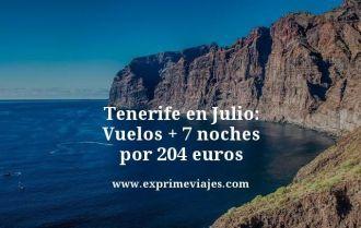 tenerife en julio vuelos mas 7 noches por 204 euros