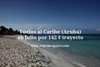 vuelos al caribe Aruba en julio por 142 euros trayecto