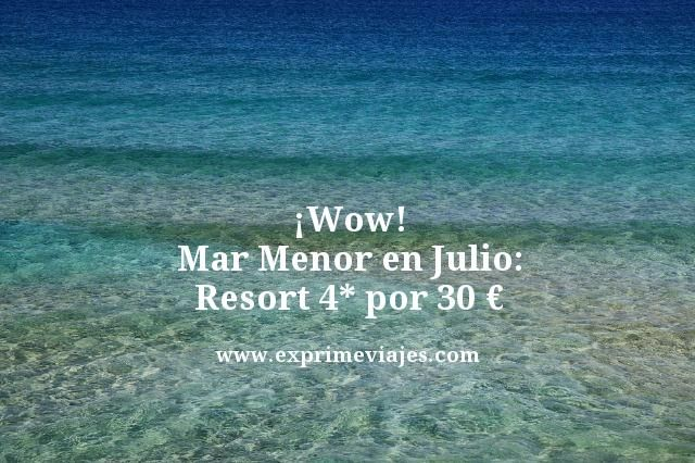 ¡WOW! MAR MENOR EN JULIO: RESORT 4* POR 30 EUROS