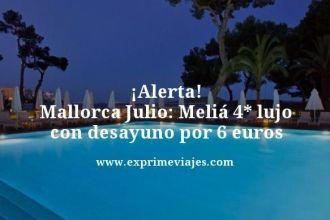 alerta mallorca julio Melia 4 estrellas lujo con desayuno por 6 euros