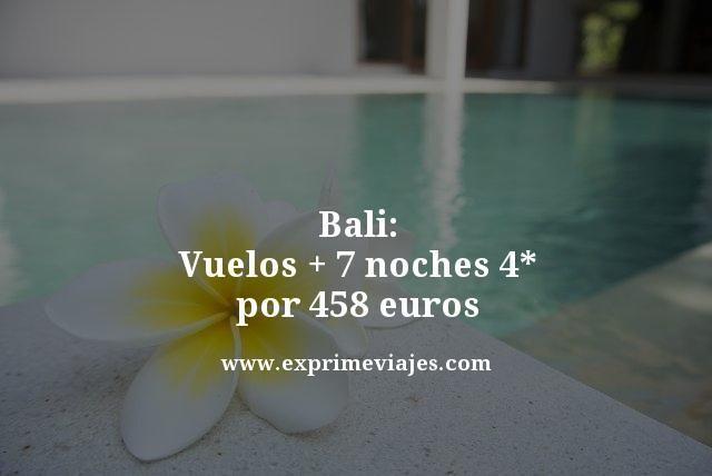 Bali: Vuelos + 7 noches 4* por 458 euros