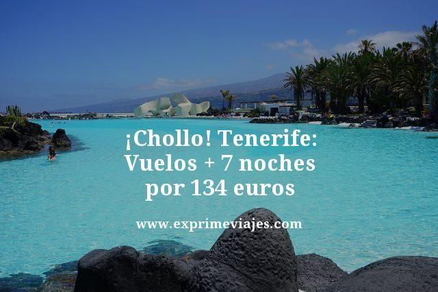 ¡CHOLLO! TENERIFE: VUELOS + 7 NOCHES POR 134EUROS