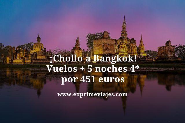 BANGKOK: VUELOS + 5 NOCHES 4* POR 451EUROS