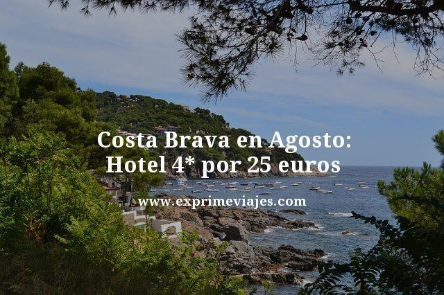 COSTA BRAVA EN AGOSTO: HOTEL 4* POR 25EUROS