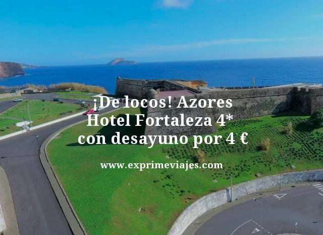 ¡DE LOCOS! AZORES: HOTEL FORTALEZA 4* CON DESAYUNO POR 4EUROS