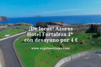 de locos azores hotel fortaleza 4 estrellas con desayuno por 4 euros