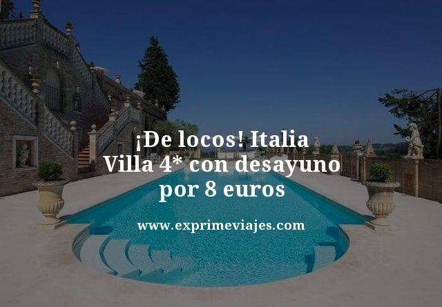 ¡DE LOCOS! VILLA 4* CON DESAYUNO EN ITALIA POR 8EUROS