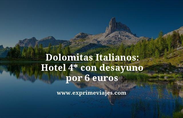 ¡RÁPIDO! DOLOMITAS ITALIANOS: HOTEL 4* CON DESAYUNO POR 6EUROS