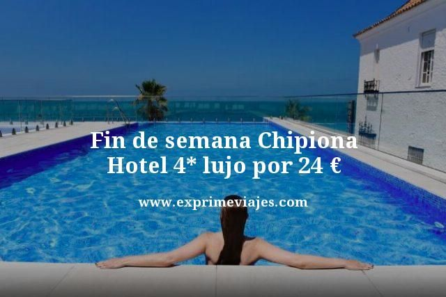 FIN DE SEMANA CHIPIONA: HOTEL 4* LUJO POR 24EUROS