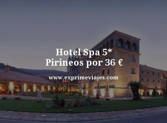 HOTEL SPA 5* PIRINEOS POR 36EUROS
