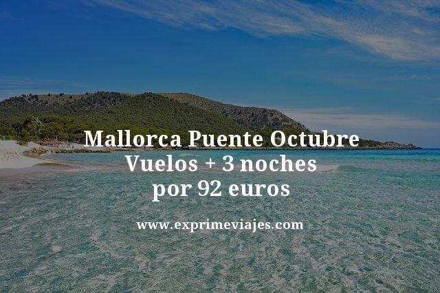 mallorca puente octubre vuelos + 3 noches por 92 euros