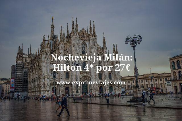 NOCHEVIEJA EN MILÁN: HILTON 4* POR 27EUROS