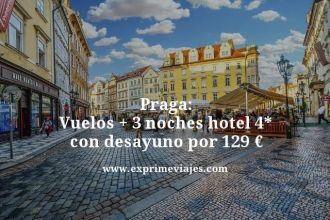 praga vuelos mas 3 noches hotel 4 estrellas con desayuno por 129 euros