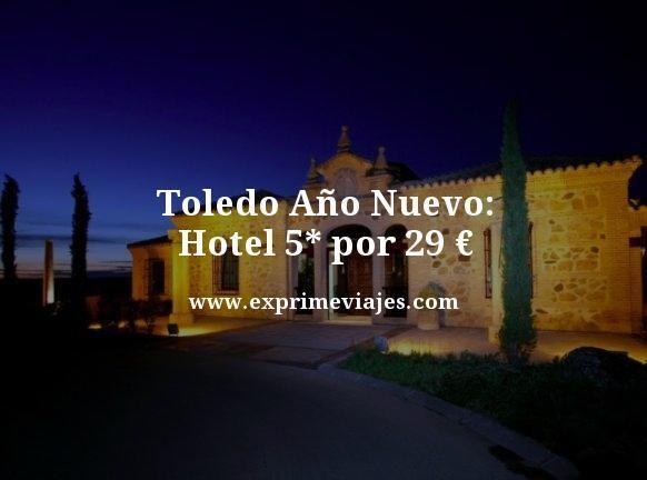 TOLEDO AÑO NUEVO: HOTEL 5* POR 29EUROS