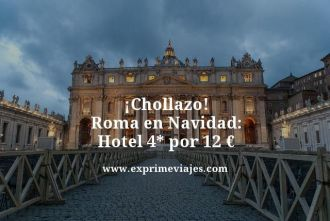 chollazo roma en navidad hotel 4 estrellas por 12 euros