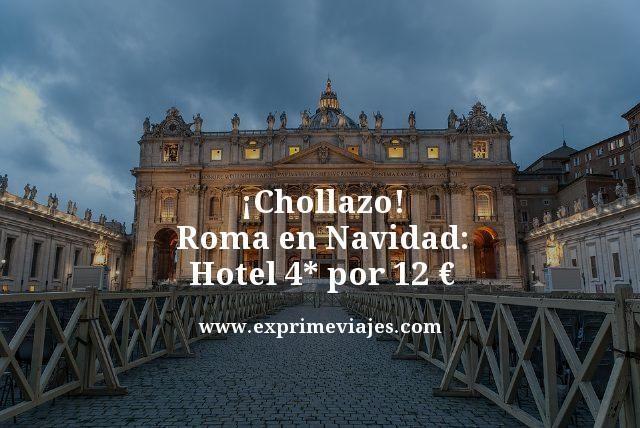 ¡CHOLLAZO! ROMA EN NAVIDAD: HOTEL 4* POR 12EUROS