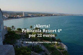 alerta peñiscola resort 4 estrellas por 22 euros